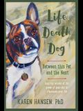 Life, Death, Dog: Between This Pet and the Next