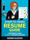 Start-to-Finish Resume Guide: A Beginner's Guide to Writing Winning Resumes