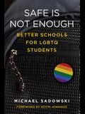 Safe Is Not Enough: Better Schools for LGBTQ Students