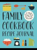 Family Cookbook Recipe Journal: A Blank Recipe Book for Family Favorites