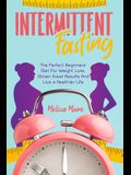 Intermittent Fasting: The Perfect Beginners' Diet For Weight Loss. Obtain Great Results And Live a Healthier Life.