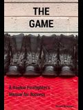 The Game: A Rookie Firefighter's Manual for Success