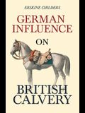 German Influence on British Cavalry: With an Excerpt From Remembering Sion By Ryan Desmond