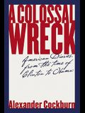 A Colossal Wreck: American Diaries, from the Time of Clinton to Obama
