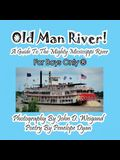 Old Man River! a Guide to the Mighty Mississippi River--For Boys Only(r)