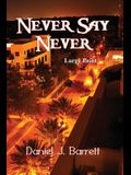 Never Say Never Large Print