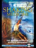 Shaking Medicine: The Healing Power of Ecstatic Movement [With CD]