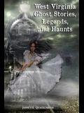 West Virginia Ghost Stories, Legends, and Haunts