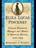 Eliza Lucas Pinckney: Colonial Plantation Manager and Mother of American Patriots, 1722-1793