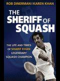 The Sheriff of Squash: The Life and Times of Sharif Khan Legendary Squash Champion