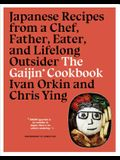 The Gaijin Cookbook: Japanese Recipes from a Chef, Father, Eater, and Lifelong Outsider