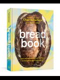 Bread Book: Ideas and Innovations from the Future of Grain, Flour, and Fermentation [A Cookbook]