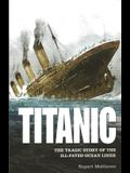 Titanic: The Tragic Story of the Ill-Fated Ocean Liner