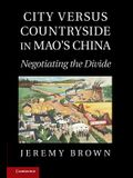 City Versus Countryside in Mao's China: Negotiating the Divide