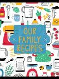 Our Family Recipes: Family Cookbook Recipe Journal, Keepsake Blank Recipe Book, Mom's Recipes, Personalized Recipe Book, Organizer For Fav