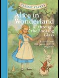 Classic Starts™: Alice in Wonderland & Through the Looking-Glass (Classic StartsTM Series)