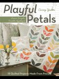 Playful Petals: Learn Simple, Fusible Appliqué - 18 Quilted Projects Made from Precuts