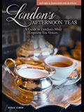 London's Afternoon Teas, Revised and Expanded 2nd Edition: A Guide to the Most Exquisite Tea Venues in London