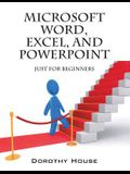Microsoft Word, Excel, and PowerPoint: Just for Beginners