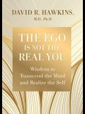 The Ego Is Not the Real You: Wisdom to Transcend the Mind and Realize the Self