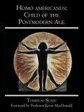 Homo americanus: Child of the Postmodern Age