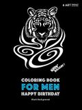 Coloring Book for Men: Happy Birthday: Black Background: Midnight Edition Stress Relieving Zendoodle Animal Designs; Anti-Stress Geometric Pa