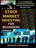 Stock Market Investing For Beginners (2 Books In 1): Learn The Basics Of Stock Market And Dividend Investing Strategies In 5 Days And Learn It Well