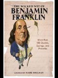 The Wicked Wit of Benjamin Franklin: More than 500 Quotes, Sayings, and Proverbs