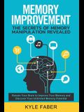 Memory Improvement - The Secrets of Memory Manipulation Revealed: Retrain Your Brain to Improve Your Memory and Discover Your Unlimited Memory Potenti