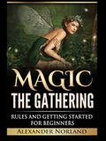 Magic The Gathering: Rules and Getting Started For Beginners: Rules and Getting Started For Beginners (MTG, Strategies, Deck Building, Rule