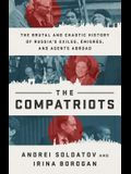 The Compatriots: Dissidents, Hackers, Oligarchs, and Spies--The Story of Russia's Uncontrollable Emigres