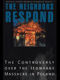 The Neighbors Respond: The Controversy Over the Jedwabne Massacre in Poland