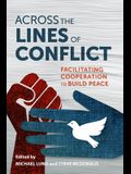 Across the Lines of Conflict: Facilitating Cooperation to Build Peace