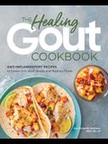 The Healing Gout Cookbook: Anti-Inflammatory Recipes to Lower Uric Acid Levels and Reduce Flares