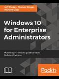 Windows 10 for Enterprise Administrators: Modern Administrators' guide based on Redstone 3 version