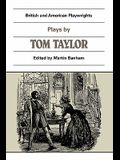Plays by Tom Taylor: Still Waters Run Deep, the Contested Election, the Overland Route, the Ticket-Of-Leave Man