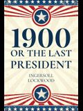 1900, Or The Last President