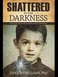 Shattered by the Darkness: Putting the Pieces Back Together After Child Abuse