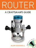 Router: A Craftsman's Guide [With DVD]
