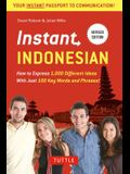 Instant Indonesian: How to Express 1,000 Different Ideas with Just 100 Key Words and Phrases! (Indonesian Phrasebook & Dictionary)