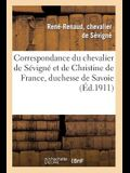 Correspondance Du Chevalier de Sévigné Et de Christine de France, Duchesse de Savoie