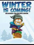 Winter is Coming! Season Coloring Book