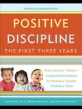 Positive Discipline: The First Three Years: From Infant to Toddler--Laying the Foundation for Raising a Capable, Confident