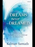 Dreams Never Dreamed: A Mother's Promise That Transformed Her Son's Breakthrough Into a Beacon of Hope
