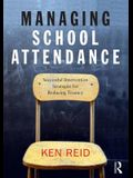 Managing School Attendance: Successful Intervention Strategies for Reducing Truancy
