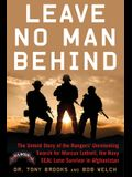 Leave No Man Behind: The Untold Story of the Rangers' Unrelenting Search for Marcus Luttrell, the Navy Seal Lone Survivor in Afghanistan