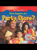 What Happens at a Party Store?