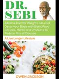 Dr. Sebi: Alkaline Diet for Weight Loss and Detox your Body with Basic Food Recipes, Herbs and Products to Reduce Risk of Diseas