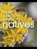 Real Gardens Grow Natives: Design, Plant, & Enjoy a Healthy Northwest Garden