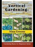 Vertical Gardening: More Garden in Less Space (Large Print): Gardening Basics for Beginners Series